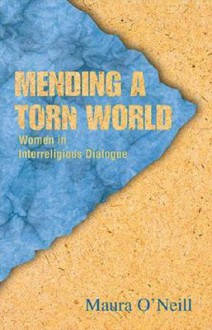 Mending a Torn World: Women in Interreligious Dialogue - Maura O'Neill