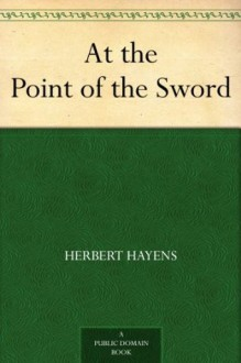 At the Point of the Sword - Herbert Hayens
