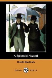 A Splendid Hazard (Dodo Press) - Harold MacGrath