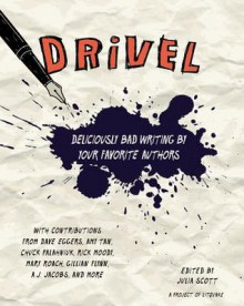 Drivel: Deliciously Bad Writing by Your Favorite Authors - Julia Scott