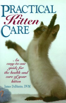Practical Kitten Care - James DeBitetto