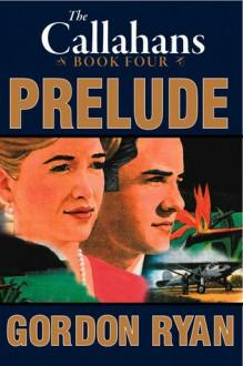 Prelude: The Callahans #4 - Gordon Ryan