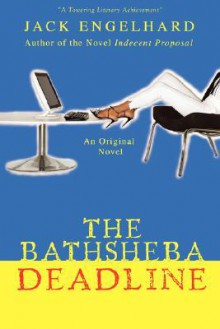 The Bathsheba Deadline: An Original Novel - Jack Engelhard