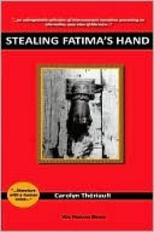 Stealing Fatima's Hand - Carolyn A. Theriault