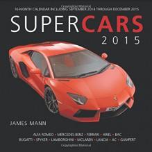 Supercars 2015: 16-Month Calendar including September 2014 through December 2015 - James Mann