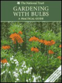 Gardening with Bulbs: A Practical Guide - Cathy Buchanan