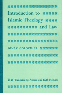 Introduction to Islamic Theology and Law - Ignaz Goldziher