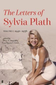 Letters of Sylvia Plath: Volume 1 - Sylvia Plath,Karen Kukil,Peter K. Steinberg