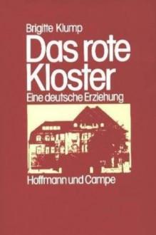 Das Rote Kloster: Als Zögling In Der Kaderschmiede Des Stasi - Brigitte Klump