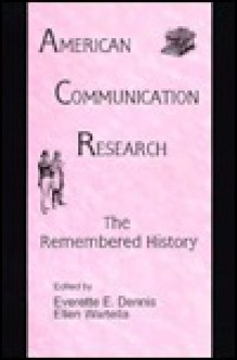 American Communication Research: The Remembered History - Zach Dennis, Everette E. Dennis