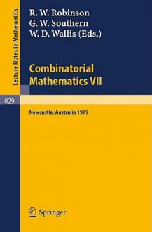 Combinatorial Mathematics Vii: Proceedings Of The Seventh Australian Conference On Combinatorial Mathematics Held At The University Of Newcastle, Australia, August 20 24, 1979 - R. W. Robinson, G. W. Southern, W.D. Wallis