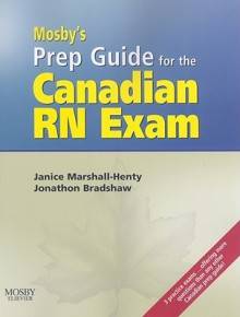 Mosby's Prep Guide For The Canadian Rn Exam - Janice Marshall-Henty, Jonathon Bradshaw