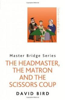 The Headmaster, The Matron and the Scissors Coup (Master Bridge) - David Bird