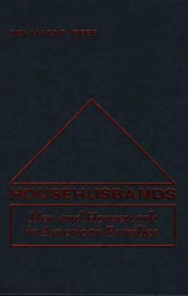 Househusbands: Men and Housework in American Families - William R. Beer