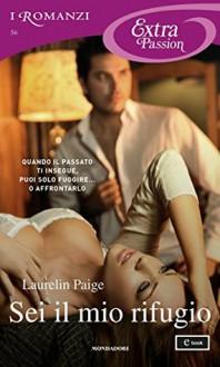 Sei il mio rifugio - Laurelin Paige, Isabella Fantoni