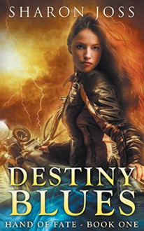 Destiny Blues: Hand of Fate - Book One - Sharon Joss