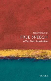 Free Speech: A Very Short Introduction - Nigel Warburton