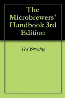 The Microbrewers' Handbook 3rd Edition - Ted Bruning
