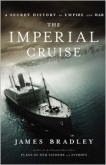 The Imperial Cruise: A Secret History of Empire and War - James Bradley
