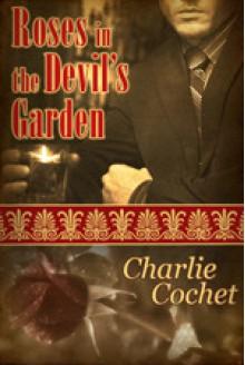 Roses in the Devil's Garden - Charlie Cochet
