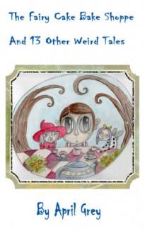 The Fairy Cake Bake Shoppe - April Grey, Dirk Strangely