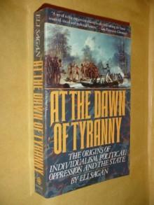 AT THE DAWN OF TYRANNY - Eli Sagan