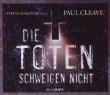 Die Toten schweigen nicht - Paul Cleave, Stefan Kaminski