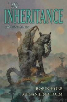 The Inheritance and Other Stories - Robin Hobb,Megan Lindholm,Tom Kidd
