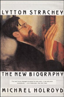Lytton Strachey: The New Biography - Michael Holroyd