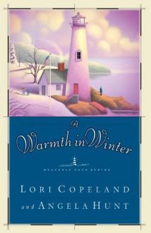A Warmth in Winter - Lori Copeland, Angela Elwell Hunt
