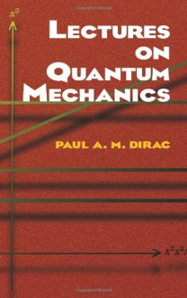 Lectures on Quantum Mechanics - Paul A.M. Dirac