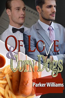 Of Love and Corn Dogs (Of Love And... Book 1) - Parker Williams, Jae Ashley