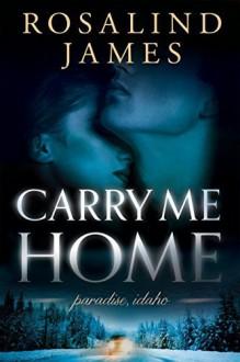 Carry Me Home (Paradise, Idaho) by Rosalind James (2015-06-16) - Rosalind James