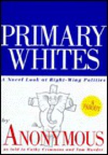 Primary Whites: A Novel Look at Right-Wing Politics - James Jennings, Tom Maeder