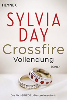 Crossfire. Vollendung: Band 5 - Roman (Crossfire-Serie, Band 5) - Sylvia Day,Nicole Hölsken