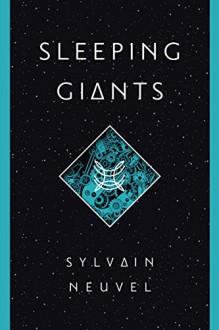 Sleeping Giants - Sylvain Neuvel