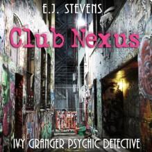 Club Nexus: Ivy Granger, Psychic Detective - E.J. Stevens,Traci Odom