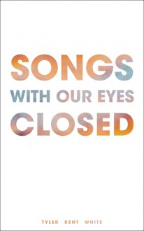 Songs With Our Eyes Closed - Tyler Kent White