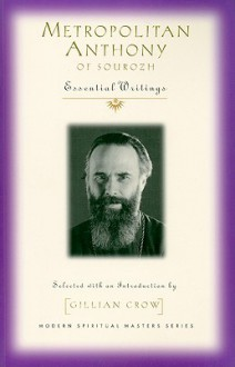 Metropolitan Anthony of Sourozh: Essential Writings (Modern Spiritual Masters) - Anthony Bloom