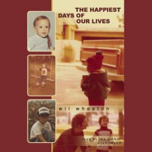 The Happiest Days of Our Lives - Wil Wheaton