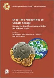 Deep-Time Perspectives on Climate Change: Marrying the Signal from Computer Models and Biological Proxies - Geological Society of London, M. Williams, D.N. Schmidt, A.M. Haywood, F.J. Gregory