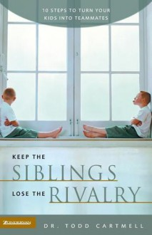Keep the Siblings Lose the Rivalry: 10 Steps to Turn Your Kids Into Teammates - Janet Laurence