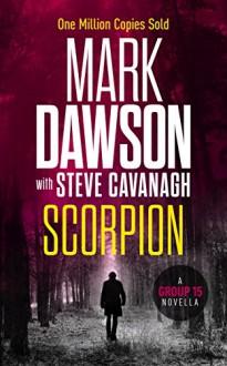 Scorpion: A Group Fifteen Novella (Group Fifteen Files Book 1) - Steve Cavanagh, Mark Dawson