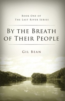 By the Breath of Their People: Book One of the Last River Series - Gil Bean