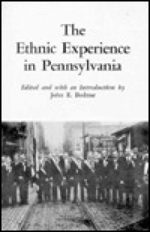 The Ethnic Experience in Pennsylvania - John E. Bodnar