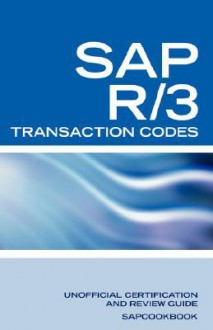 SAP R/3 Transaction Codes: SAP R3 Fico, HR, MM, SD, Basis Transaction Code Reference - Terry Sanchez-Clark