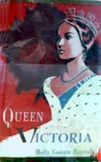 Queen Victoria - Molly Costain Haycraft