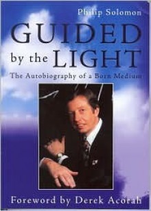 Guided By The Light: The Autobiography Of A Born Medium - Philip Solomon, Derek Acorah