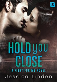 Hold You Close: A Fight For Me Novel - Jessica Linden