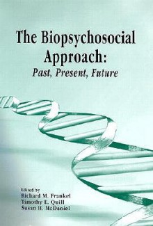 The Biopsychosocial Approach: Past, Present, Future - Richard Frankel